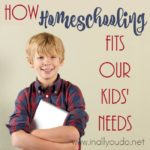 How Homeschooling Fits Our Kids' Needs