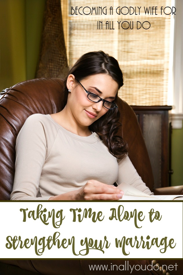 It is important to spend time away from your spouse to recharge, refocus and re-energize your life for Christ and His purpose. Not only for you, but your marriage too! :: www.inallyoudo.net