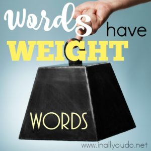 """We've all heard the old saying, """"Sticks and stones""""...well, it's simply not true. Words have meaning. Words have weight. And we need to be mindful of what we speak. :: www.inallyoudo.net"""