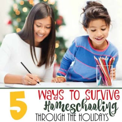 5 Ways to Survive Homeschooling through the Holidays