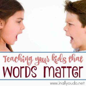 Words have weight and contrary to the old saying, they do matter. Here are 3 ways to teach your kids that words do matter. :: www.inallyoudo.net