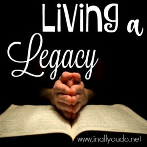 Losing someone you love is never easy, but living a legacy for Jesus Christ is priceless. :: www.inallyoudo.net