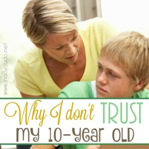 "Trusting our children is a ""right of passage"" that I couldn't wait to see realized. However, it won't be with my 10-year old. Find out why I simply don't trust my 10-year old in this post. :: www.inallyoudo.net"