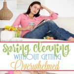 Spring Cleaning Your House without Getting Overwhelmed