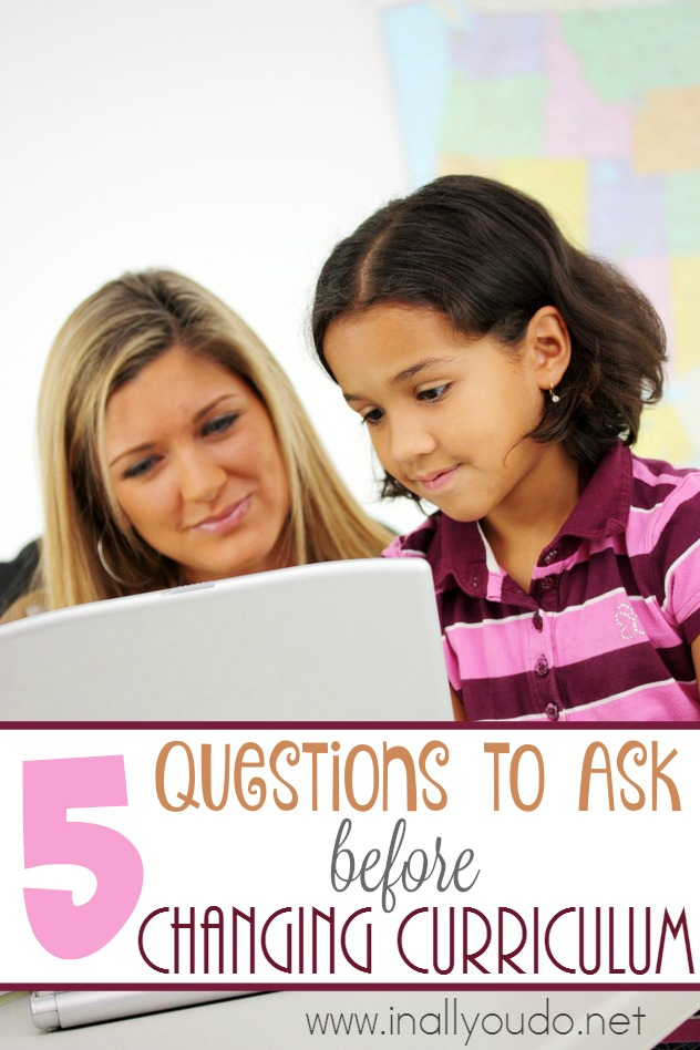 Do you feel a need to change curriculum? Even if its working? Here are 5 Questions to ask before you do! :: www.inallyoudo.net