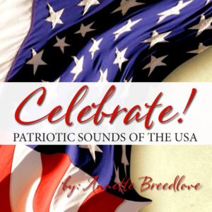 Celebrate! Patriotic Songs of the USA