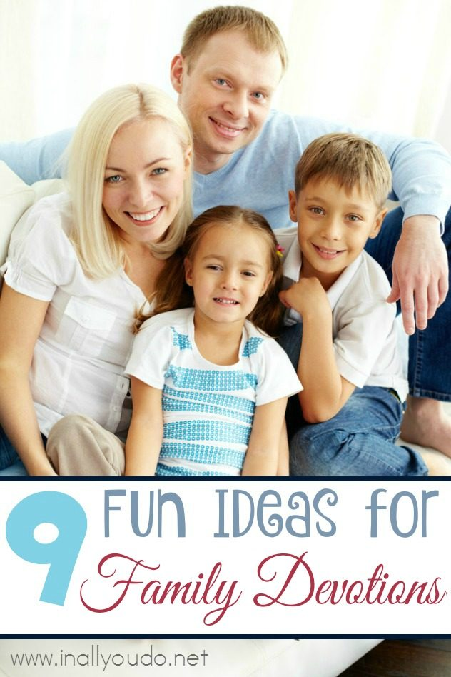 Are your family devo times in a rut? Are you looking for a way to get started? Here are 9 Fun ideas! :: www.inallyoudo.net