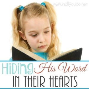 Hiding God's Word in our hearts is a something we are commanded to do. But we need to help our children do the same. Here are some great tips! :: www.inallyoudo.net