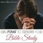 Using Prayer to Strengthen Your Bible Study