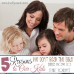 5 Reasons We Don't Read the Bible to Our Kids