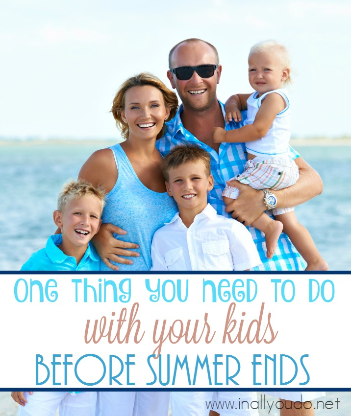 There are a lot of lists other there telling us things we need to do with our kids before summer ends, but I think most of the lists are missing one thing. :: www.inallyoudo.net