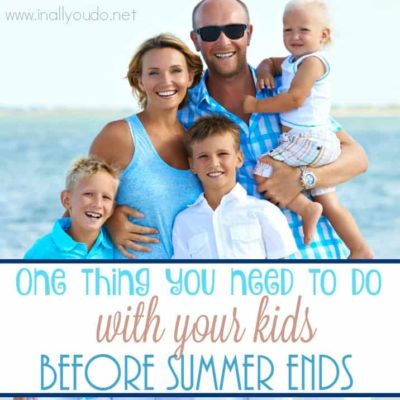 One Thing You Need to Do With Your Kids Before Summer Ends