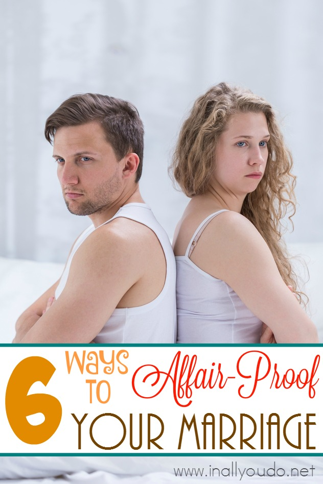 Want to affair-proof your marriage? Here are 6 things you can do that will make an affair much less likely to happen in your marriage. :: www.inallyoudo.net