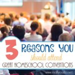 3 Reasons You Should Attend Great Homeschool Conventions