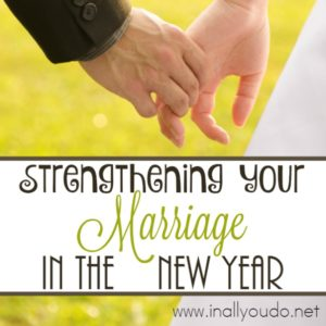 Marriage isn't always easy, but there are some key ways you can strengthen your marriage in the new year! :: www.inallyoudo.net
