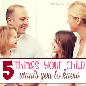 If your child could express how they feel about you, what would they say? Are you a good mom? That they love you? There are 5 things they want you know! :: www.inallyoudo.net