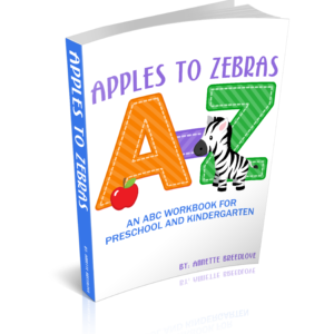 Apples to Zebras: An ABC Workbook for Preschool and Kindergarten