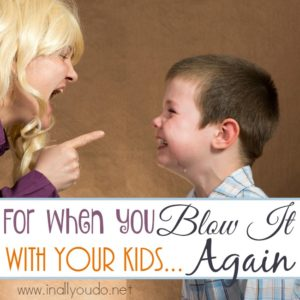 Have you ever just blown it with your child? I mean, totally flipped out over something trivial? We all have. You're not alone. :: www.inallyoudo.net