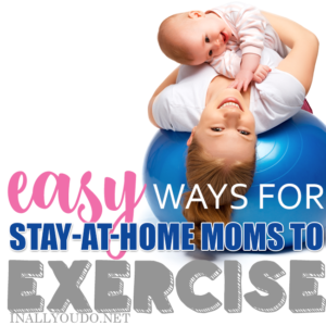 Exercising when you're a stay-at-home mom isn't easy, but it is doable. Check out these 7 tips for getting and staying fit without a gym membership! :: www.inallyoudo.net