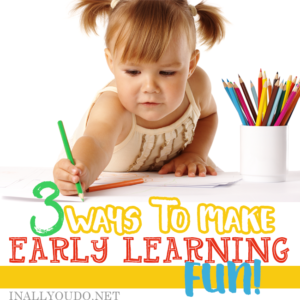 Is your little one struggling with learning? After having 4 kids go through the preschool phase, I've learned 3 things that make early learning fun! :: www.inallyoudo.net