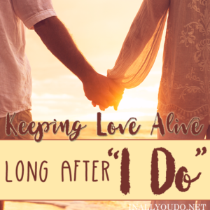 """Has your marriage gone stale? Just seems boring? Or is running on autopilot? There are ways to keep the love alive long after you say, """"I Do."""" :: www.inallyoudo.net"""