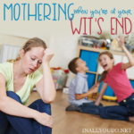 Mothering When You're at Your Wit's End