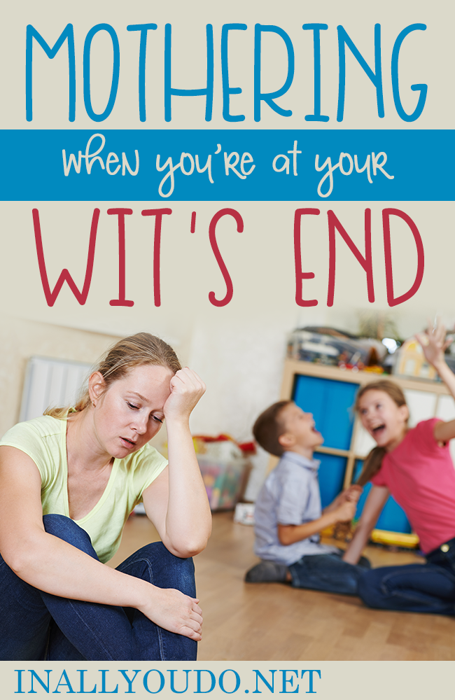 We all reach our limit at some point. But what do you do when you're at your wit's end as a mother? How do you continue mothering? Here's what I do... :: www.inallyoudo.net