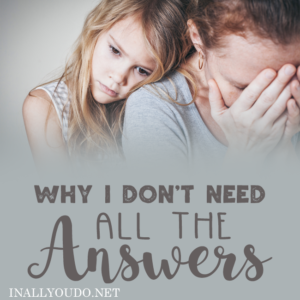 Do you have all the answers, all the time? I know I don't. But, after 12 years of parenting, I finally realized why that is okay. :: www.inallyoudo.net