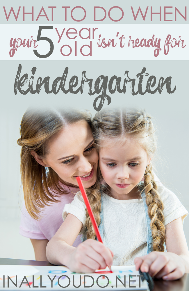 Is your 5 year old really ready for Kindergarten? What if they're not? What are you to do? Here's what we did! :: www.inallyoudo.net