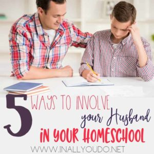 Would you like your husband to be more involved in your homeschool? Does he want to be more involved? These are just 5 Ways my husband has joined us! :: www.inallyoudo.net