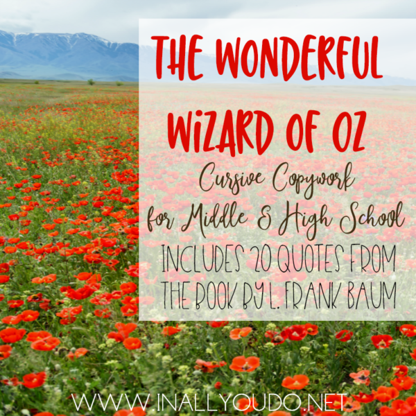 Whether you're reading through the book for the first time or its an old favorite, this cursive copywork for The Wonderful Wizard of Oz by L. Frank Baum, is a great way to help older students reinforce their handwriting skills. This pack includes 20 quotes in cursive, plus an extra lined page for longer quotes or practice. :: www.inallyoudo.net