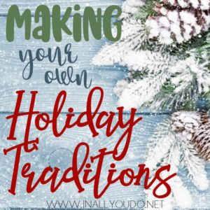 Have you started making your own holiday traditions with your children? It can be easy and fun with the benefit of lots of wonderful memories!! :: www.inallyoudo.net