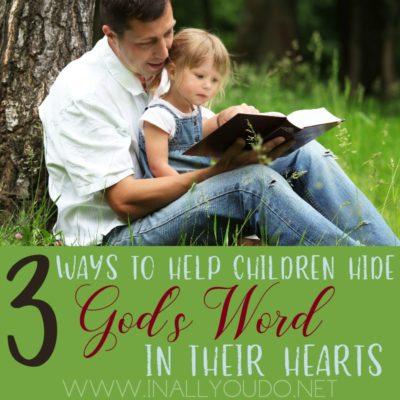 3 Ways to Help Children Hide God's Word in their Hearts