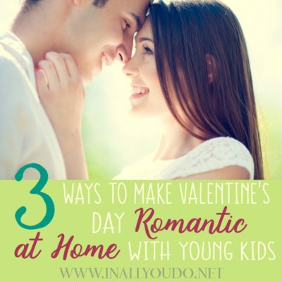3 Ways to Make Valentine's Day Romantic at Home with Young Kids