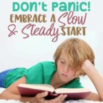 Don't Panic! Embrace a Slow and Steady Start