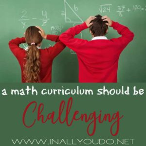 I am a huge advocate that school should be challenging. We do not do status quo in our house - and that includes our math curriculum. Find out how we make math challenging without frustration and tears! :: www.inallyoudo.net