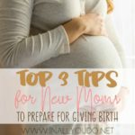 Top 3 Tips for New Moms to Prepare for Giving Birth