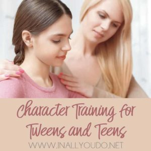 If you've already instilled character training for preschool and elementary kids, you're off to a good start. However, here are some additional areas where you can focus for your tweens and teens. :: www.inallyoudo.net