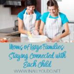 Moms of Large Families: Staying Connected with Each Child