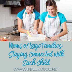 The fact is that despite the crazy schedules that come with having a large family each child needs to be nurtured in a different way. Our relationship with each other has to be grown and tended to. Here are some ideas to get you started. :: www.inallyoudo.net