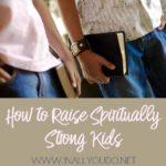 How to Raise Spiritually Strong Kids