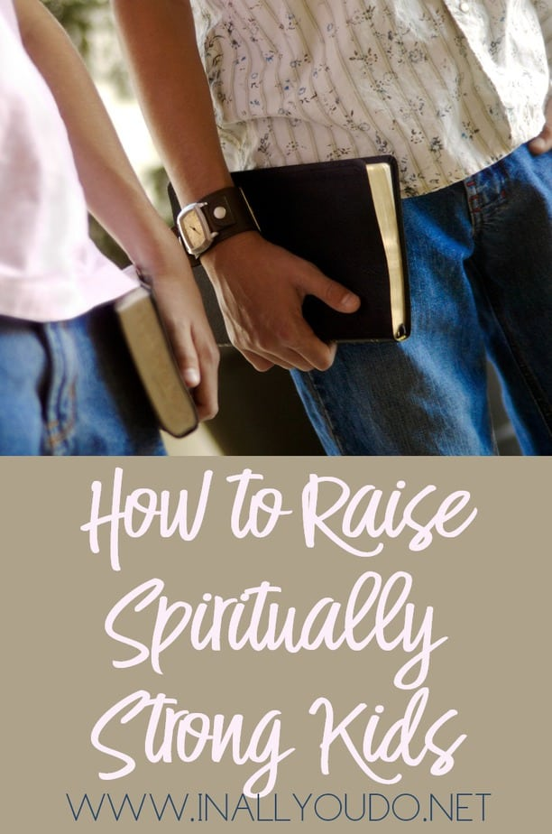 Raising spiritually strong kids is the desire of every Christian parent's heart and it is one of our greatest responsibilities. We need to be faithful in raising them to love the Lord and live for Him. :: www.inallyoudo.net