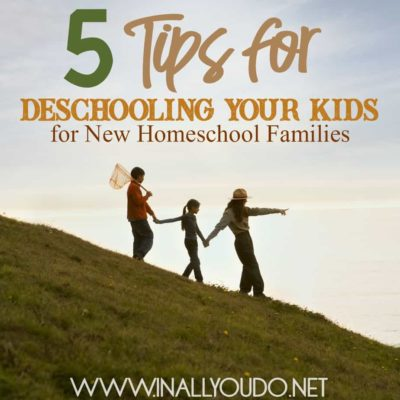 5 Tips for Deschooling Your Kids for New Homeschool Families