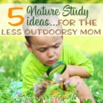 5 Nature Study Ideas for the Less Outdoorsy Mom