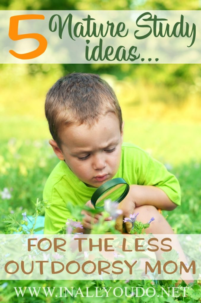 Do you find yourself less than enthusiastic about getting out in to nature with your kids? With the hot, muggy summers and cold, windy winters...I find myself wanting to be inside more than out. That's why these five simple nature study ideas are perfect for the less outdoorsy mom! :: www.inallyoudo.net