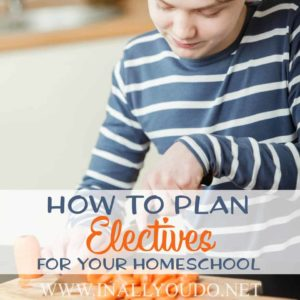 Have you chosen electives for your homeschool? Are you struggling to know what to choose? After 9 years of homeschooling, these are my top 5 tips for choosing electives that everyone will benefit from and love! :: www.inallyoudo.net