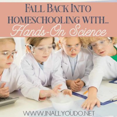 Fall Back into Homeschooling with Hands on Science