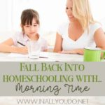 Fall Back into Homeschool with Morning Time