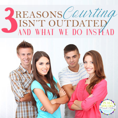 3 Reasons Courting Isn't Outdated (And What We Do Instead)