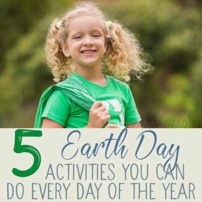 5 Earth Day Activities You Can Do Every Day of the Year